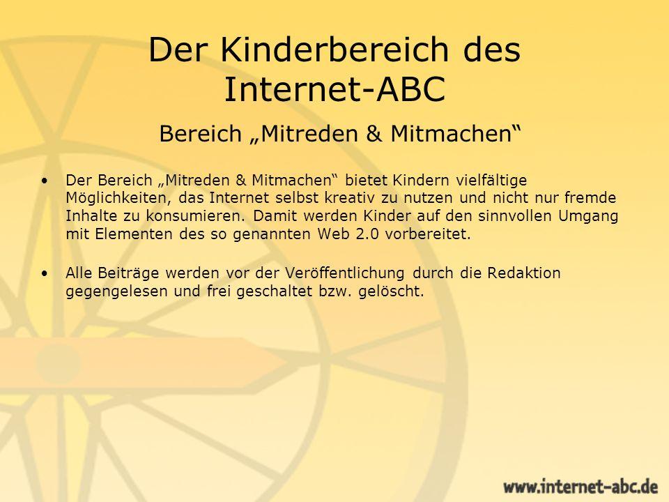 Der Kinderbereich des Internet-ABC Bereich Mitreden & Mitmachen Der Bereich Mitreden & Mitmachen bietet Kindern vielfältige Möglichkeiten, das Interne