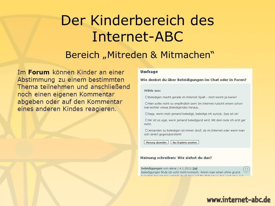 Der Kinderbereich des Internet-ABC Bereich Mitreden & Mitmachen Im Forum können Kinder an einer Abstimmung zu einem bestimmten Thema teilnehmen und an