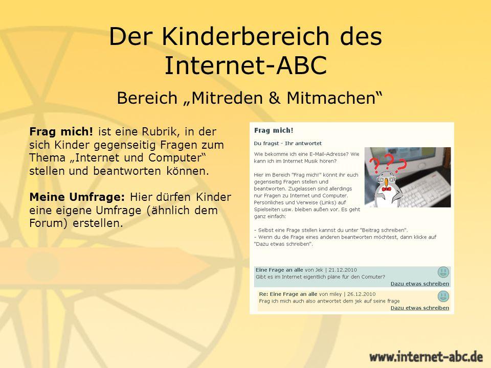 Der Kinderbereich des Internet-ABC Bereich Mitreden & Mitmachen Frag mich! ist eine Rubrik, in der sich Kinder gegenseitig Fragen zum Thema Internet u