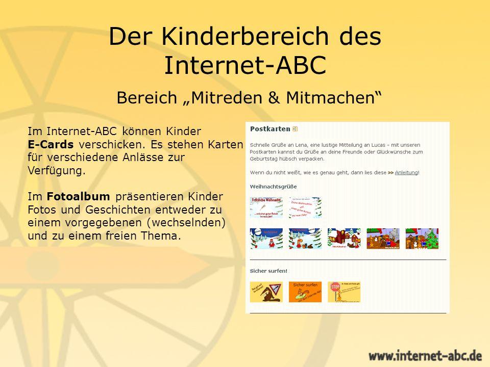 Der Kinderbereich des Internet-ABC Bereich Mitreden & Mitmachen Im Internet-ABC können Kinder E-Cards verschicken. Es stehen Karten für verschiedene A