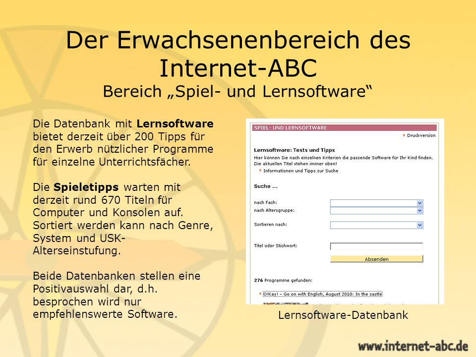 Der Erwachsenenbereich des Internet-ABC Bereich Spiel- und Lernsoftware Lernsoftware-Datenbank Die Datenbank mit Lernsoftware bietet derzeit über 200