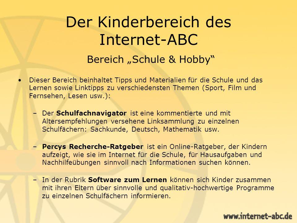 Der Kinderbereich des Internet-ABC Bereich Schule & Hobby Dieser Bereich beinhaltet Tipps und Materialien für die Schule und das Lernen sowie Linktipp
