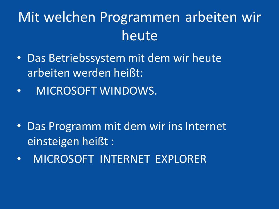 Mit welchen Programmen arbeiten wir heute Das Betriebssystem mit dem wir heute arbeiten werden heißt: MICROSOFT WINDOWS.