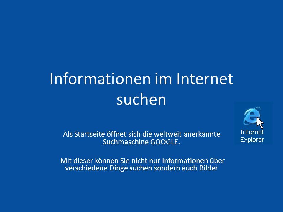 Informationen im Internet suchen Als Startseite öffnet sich die weltweit anerkannte Suchmaschine GOOGLE.