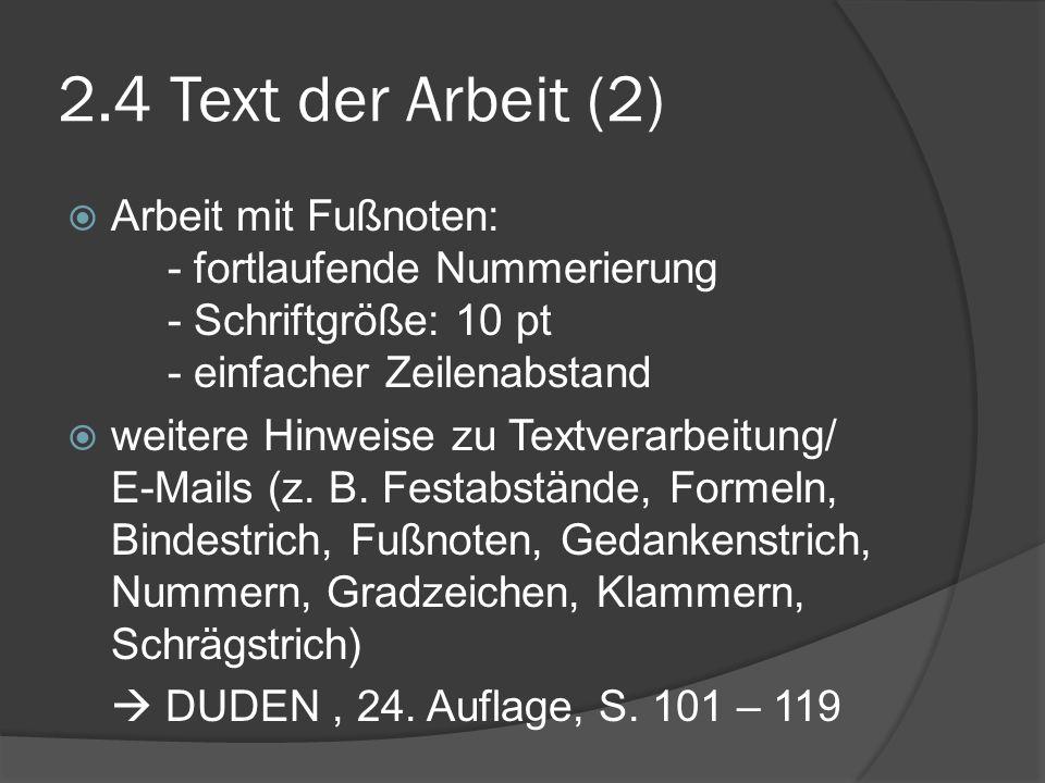 2.4 Text der Arbeit (2) Arbeit mit Fußnoten: - fortlaufende Nummerierung - Schriftgröße: 10 pt - einfacher Zeilenabstand weitere Hinweise zu Textverar