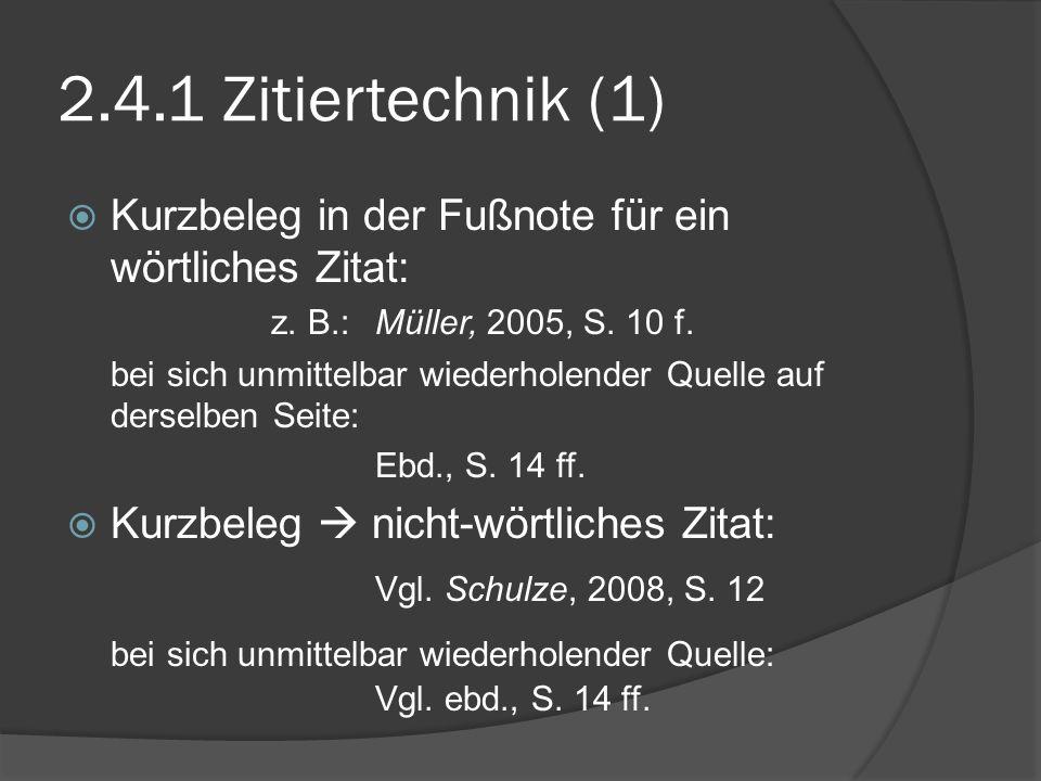 2.4.1 Zitiertechnik (1) Kurzbeleg in der Fußnote für ein wörtliches Zitat: z. B.: Müller, 2005, S. 10 f. bei sich unmittelbar wiederholender Quelle au