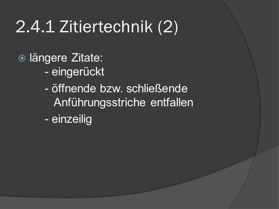 2.4.1 Zitiertechnik (2) längere Zitate: - eingerückt - öffnende bzw. schließende Anführungsstriche entfallen - einzeilig