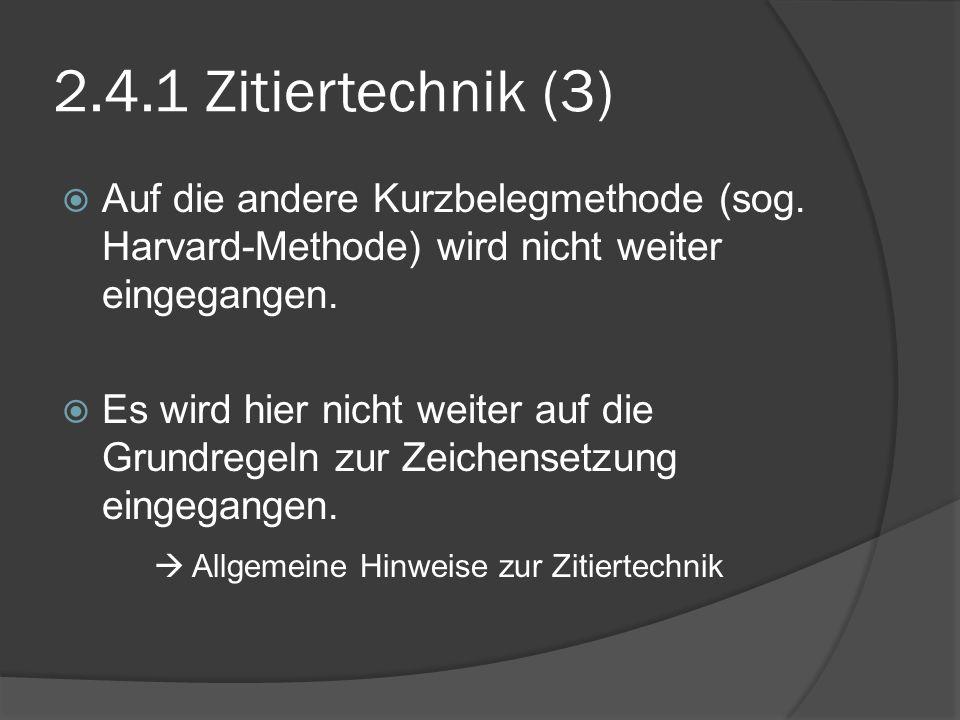 2.4.1 Zitiertechnik (3) Auf die andere Kurzbelegmethode (sog. Harvard-Methode) wird nicht weiter eingegangen. Es wird hier nicht weiter auf die Grundr