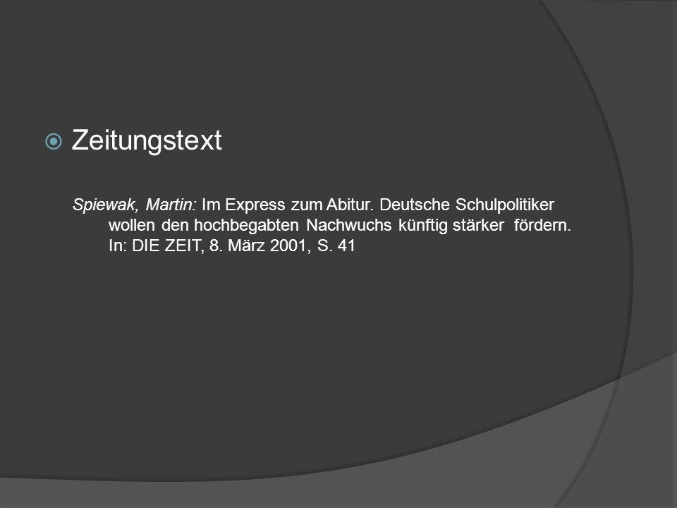 Zeitungstext Spiewak, Martin: Im Express zum Abitur. Deutsche Schulpolitiker wollen den hochbegabten Nachwuchs künftig stärker fördern. In: DIE ZEIT,