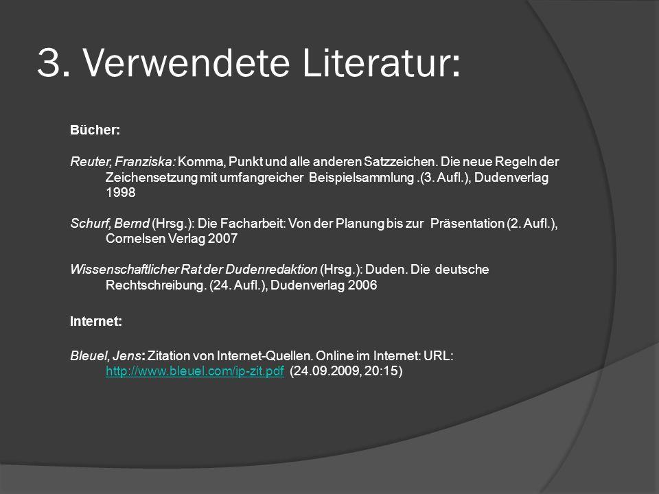3. Verwendete Literatur: Bücher: Reuter, Franziska: Komma, Punkt und alle anderen Satzzeichen. Die neue Regeln der Zeichensetzung mit umfangreicher Be