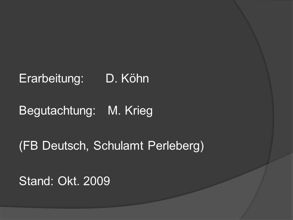Erarbeitung:D. Köhn Begutachtung: M. Krieg (FB Deutsch, Schulamt Perleberg) Stand: Okt. 2009
