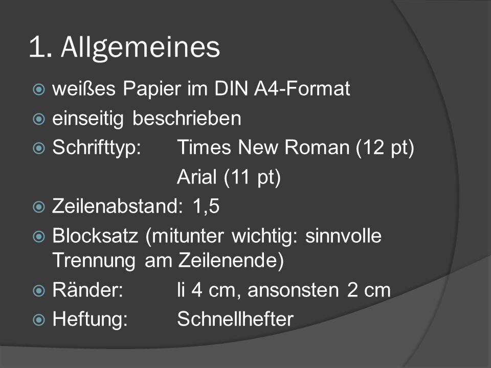 1. Allgemeines weißes Papier im DIN A4-Format einseitig beschrieben Schrifttyp: Times New Roman (12 pt) Arial (11 pt) Zeilenabstand: 1,5 Blocksatz (mi