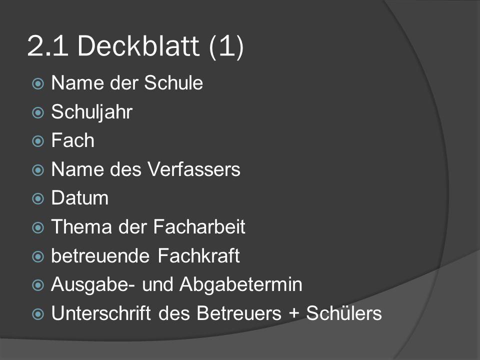 2.1 Deckblatt (1) Name der Schule Schuljahr Fach Name des Verfassers Datum Thema der Facharbeit betreuende Fachkraft Ausgabe- und Abgabetermin Untersc