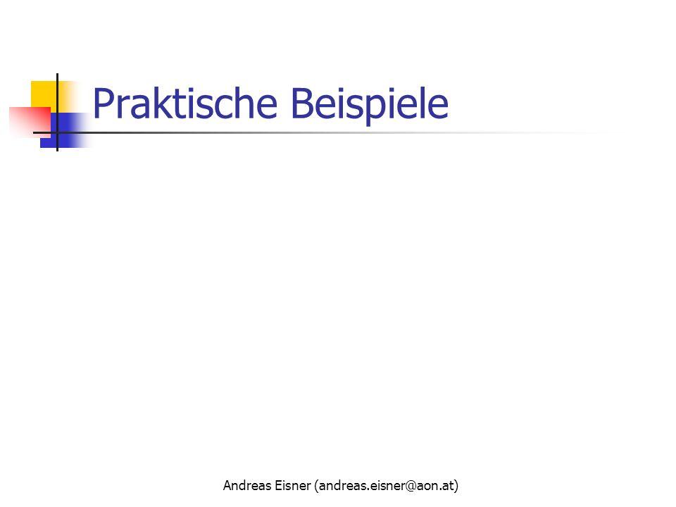 Andreas Eisner (andreas.eisner@aon.at) Praktische Beispiele