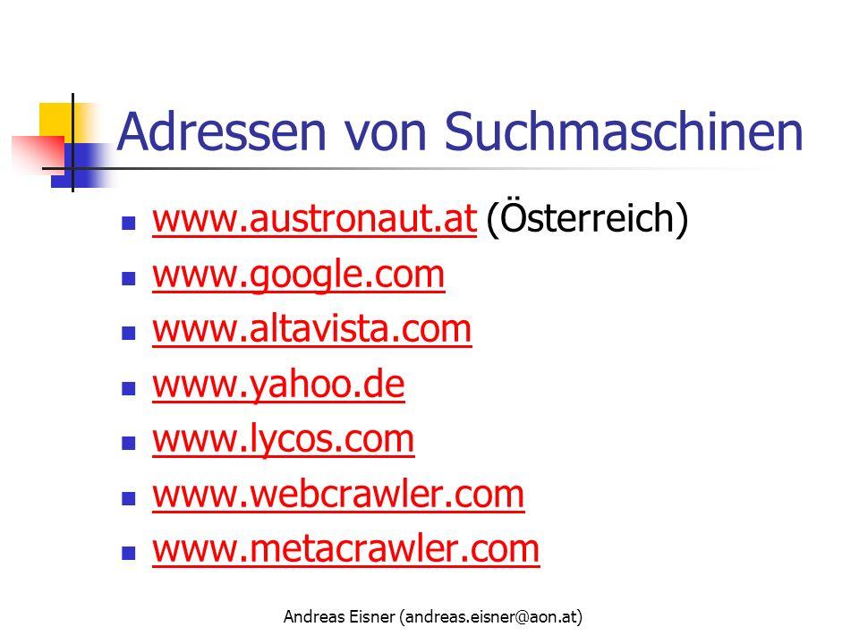 Andreas Eisner (andreas.eisner@aon.at) Adressen von Suchmaschinen www.austronaut.at (Österreich) www.austronaut.at www.google.com www.altavista.com ww