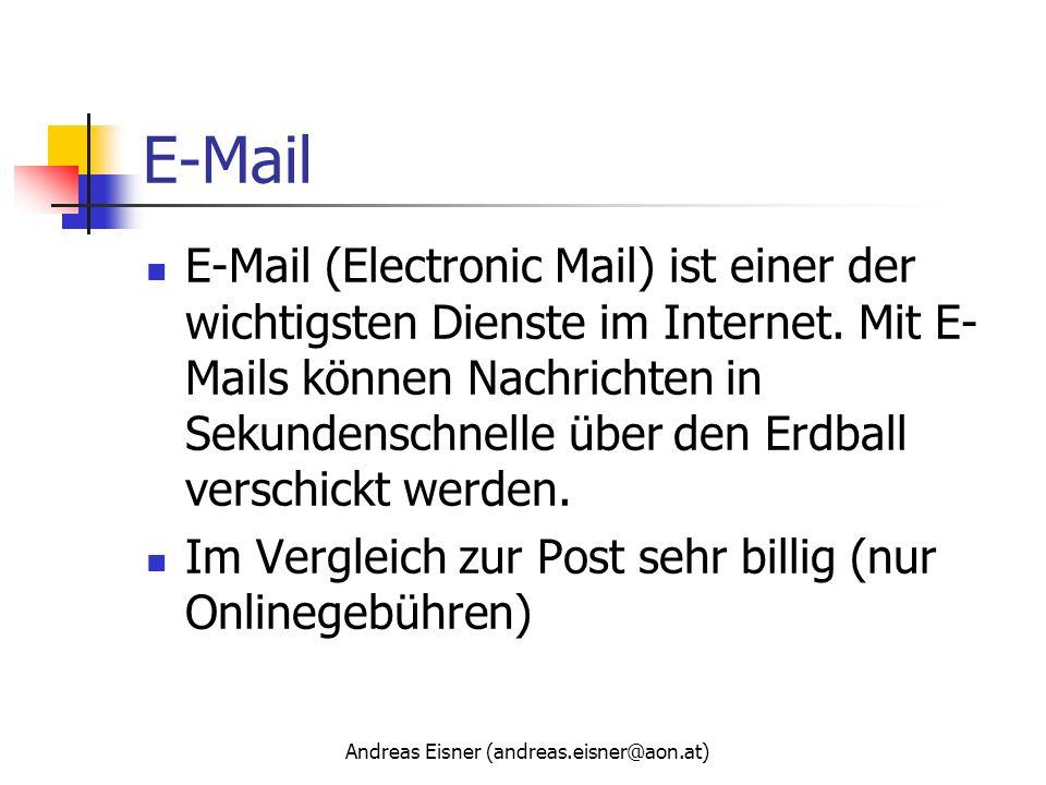 Andreas Eisner (andreas.eisner@aon.at) E-Mail E-Mail (Electronic Mail) ist einer der wichtigsten Dienste im Internet. Mit E- Mails können Nachrichten
