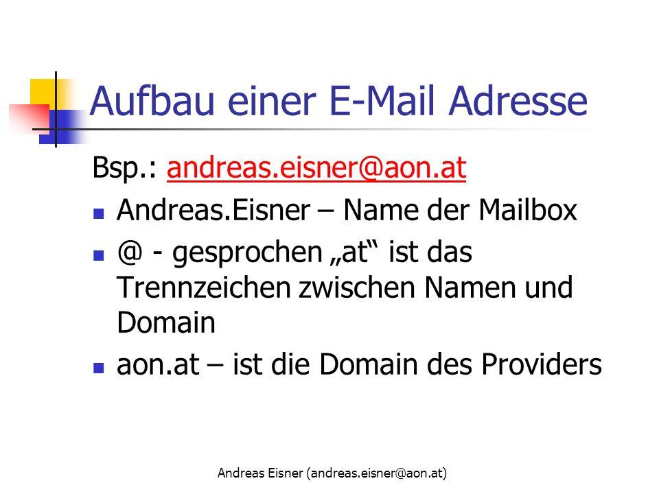 Andreas Eisner (andreas.eisner@aon.at) Aufbau einer E-Mail Adresse Bsp.: andreas.eisner@aon.atandreas.eisner@aon.at Andreas.Eisner – Name der Mailbox