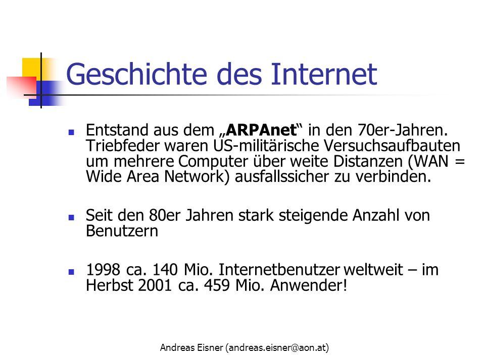 Andreas Eisner (andreas.eisner@aon.at) Geschichte des Internet Entstand aus dem ARPAnet in den 70er-Jahren. Triebfeder waren US-militärische Versuchsa