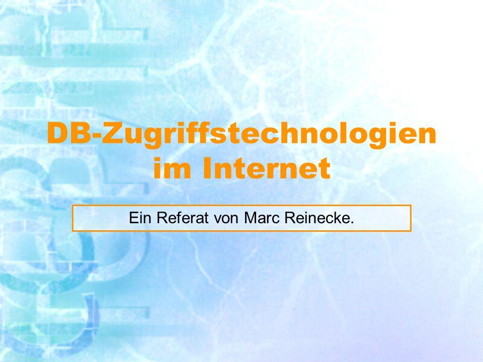 DB-Zugriffstechnologien im Internet Ein Referat von Marc Reinecke.