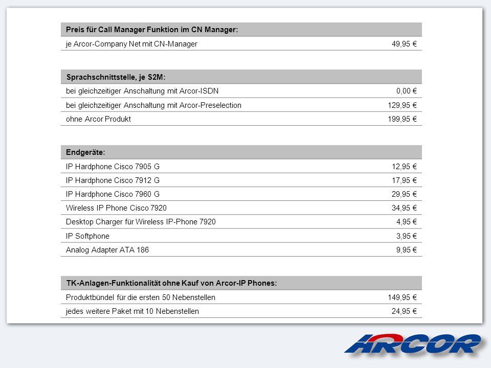 Preis für Call Manager Funktion im CN Manager: je Arcor-Company Net mit CN-Manager49,95 Sprachschnittstelle, je S2M: bei gleichzeitiger Anschaltung mi