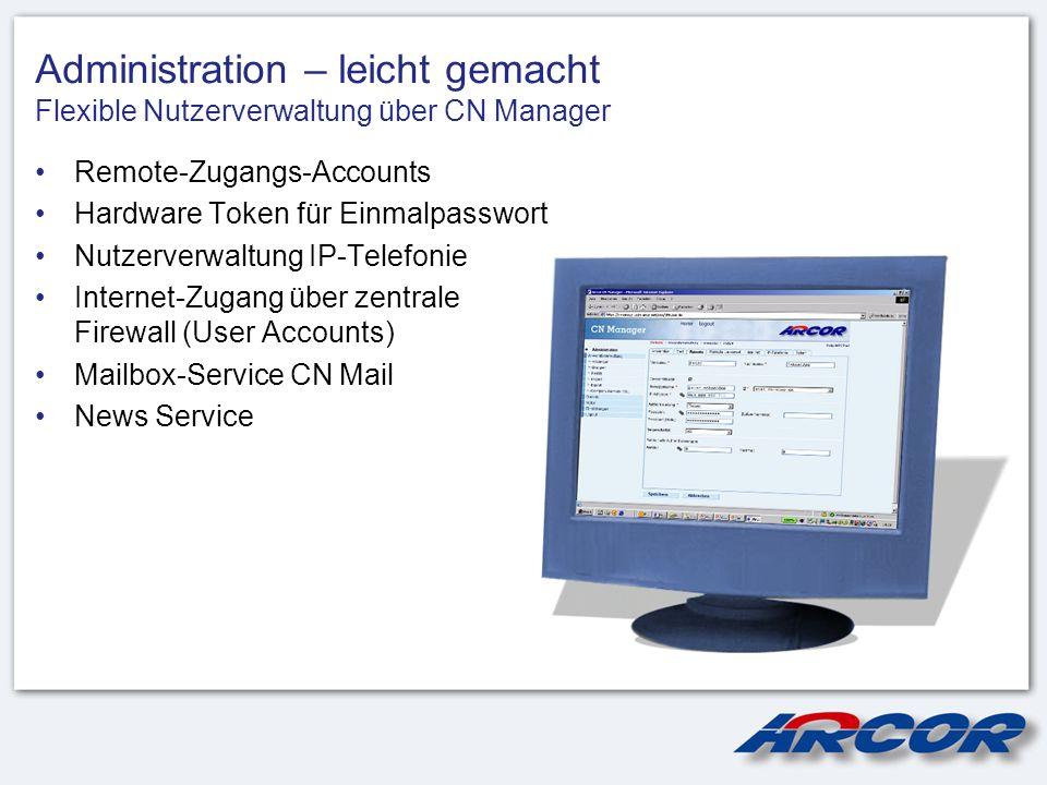 Administration – leicht gemacht Flexible Nutzerverwaltung über CN Manager Remote-Zugangs-Accounts Hardware Token für Einmalpasswort Nutzerverwaltung I