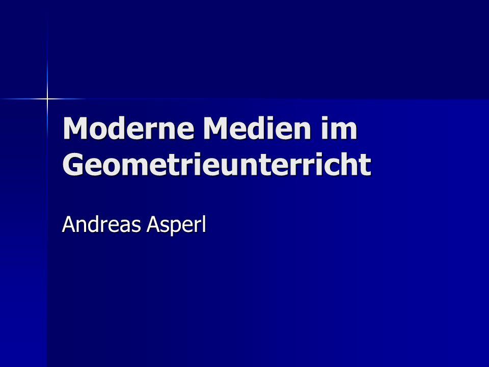 Moderne Medien im Geometrieunterricht Andreas Asperl