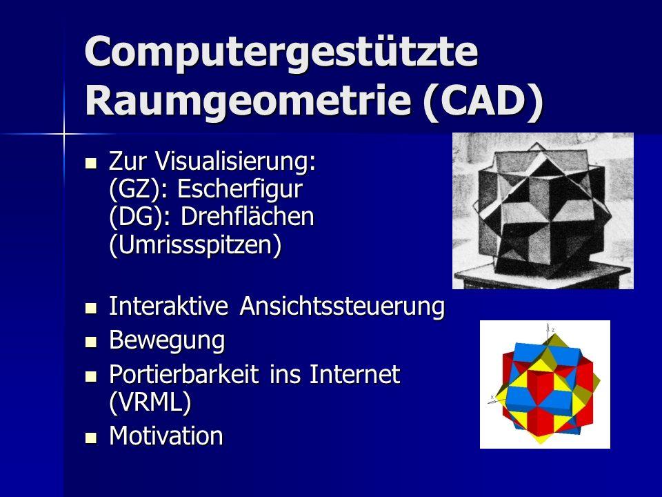 Computergestützte Raumgeometrie (CAD) Zur Visualisierung: (GZ): Escherfigur (DG): Drehflächen (Umrissspitzen) Zur Visualisierung: (GZ): Escherfigur (DG): Drehflächen (Umrissspitzen) Interaktive Ansichtssteuerung Interaktive Ansichtssteuerung Bewegung Bewegung Portierbarkeit ins Internet (VRML) Portierbarkeit ins Internet (VRML) Motivation Motivation