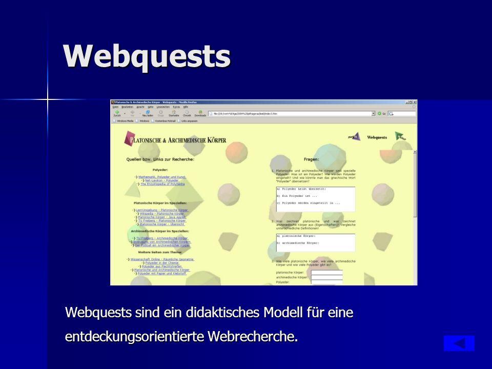 Webquests Webquests sind ein didaktisches Modell für eine entdeckungsorientierte Webrecherche.