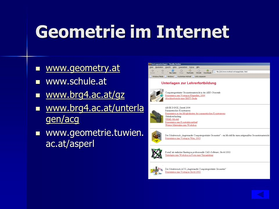Geometrie im Internet www.geometry.at www.geometry.at www.geometry.at www.schule.at www.schule.at www.brg4.ac.at/gz www.brg4.ac.at/gz www.brg4.ac.at/gz www.brg4.ac.at/unterla gen/acg www.brg4.ac.at/unterla gen/acg www.brg4.ac.at/unterla gen/acg www.brg4.ac.at/unterla gen/acg www.geometrie.tuwien.