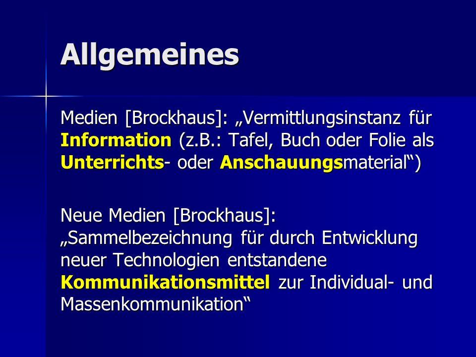 Allgemeines Medien [Brockhaus]: Vermittlungsinstanz für Information (z.B.: Tafel, Buch oder Folie als Unterrichts- oder Anschauungsmaterial) Neue Medi