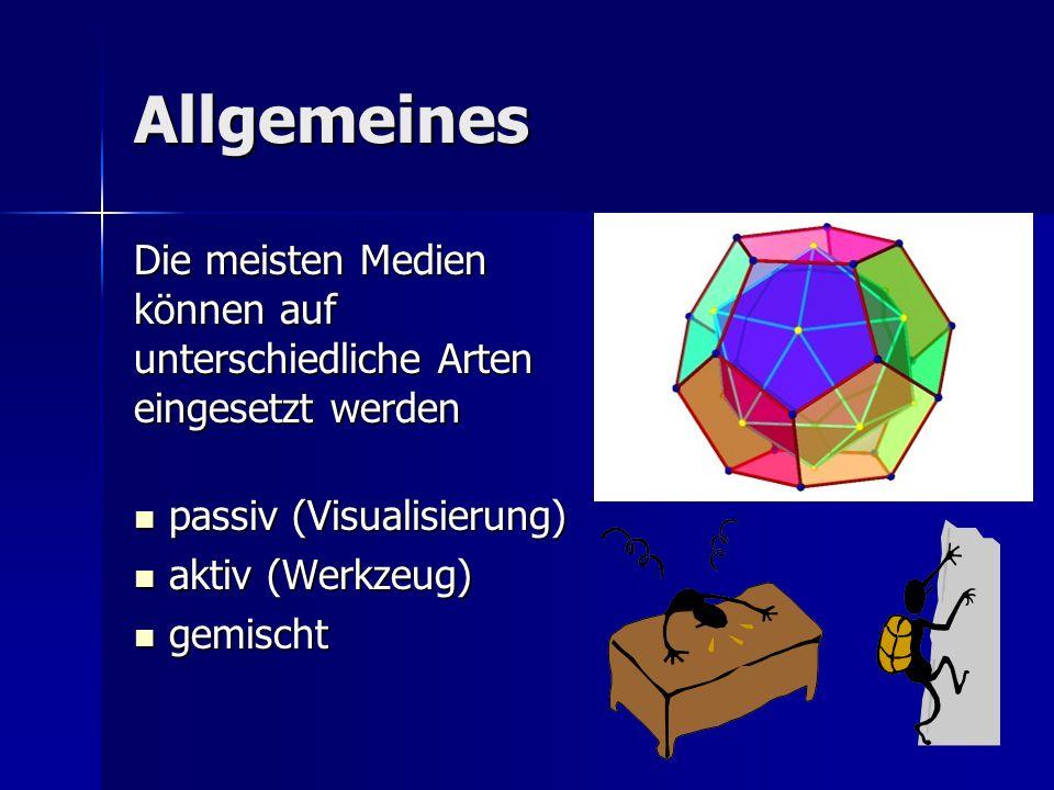 Allgemeines Die meisten Medien können auf unterschiedliche Arten eingesetzt werden passiv (Visualisierung) passiv (Visualisierung) aktiv (Werkzeug) aktiv (Werkzeug) gemischt gemischt