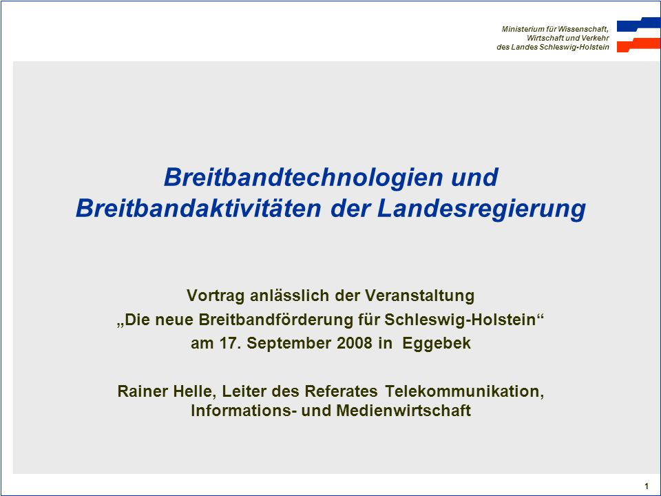 Ministerium für Wissenschaft, Wirtschaft und Verkehr des Landes Schleswig-Holstein 1 Breitbandtechnologien und Breitbandaktivitäten der Landesregierun