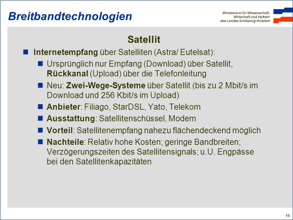 Ministerium für Wissenschaft, Wirtschaft und Verkehr des Landes Schleswig-Holstein 16 Breitbandtechnologien Satellit Internetempfang über Satelliten (