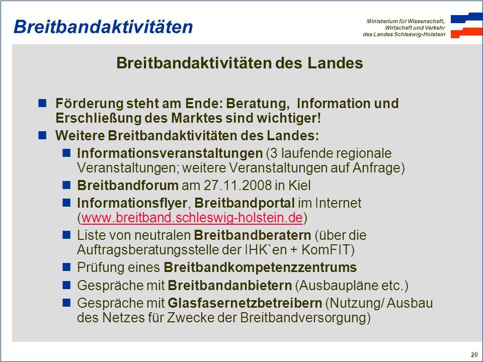 Ministerium für Wissenschaft, Wirtschaft und Verkehr des Landes Schleswig-Holstein 20 Breitbandaktivitäten Breitbandaktivitäten des Landes Förderung s