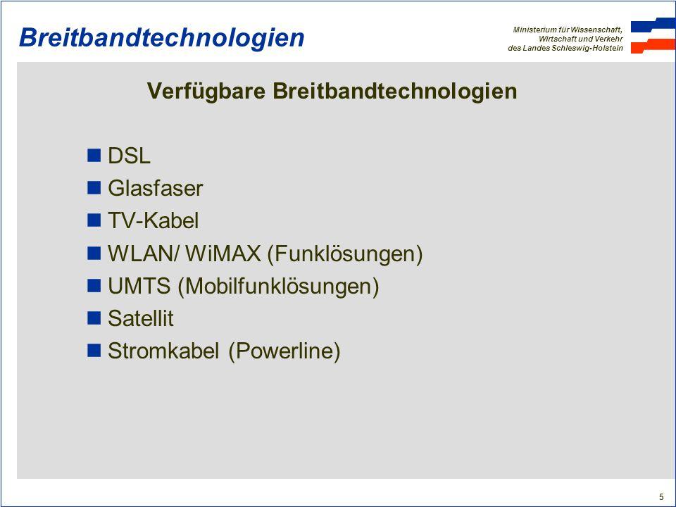 Ministerium für Wissenschaft, Wirtschaft und Verkehr des Landes Schleswig-Holstein 6 Breitbandtechnologien DSL (1) DSL (Digital Subscriber Line = Digitale Teilnehmeranschlussleitung) nutzt die vorhandenen Telefonleitungen (Kupferkabel) DSL ist die am meisten verwendete Breitbandtechnologie in Deutschland (95%) Anbieter: Hauptanbieter: Deutsche Telekom AG (DTAG) Anbieter mit eigenem Netz (außer letzter Meile): z.B.