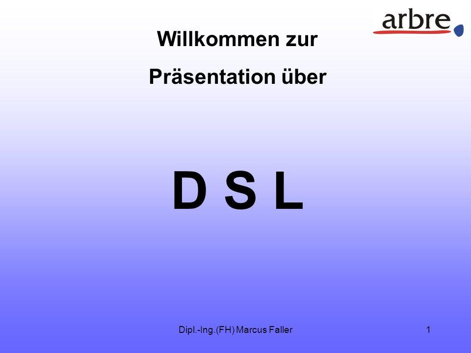 Dipl.-Ing.(FH) Marcus Faller1 Willkommen zur Präsentation über D S L