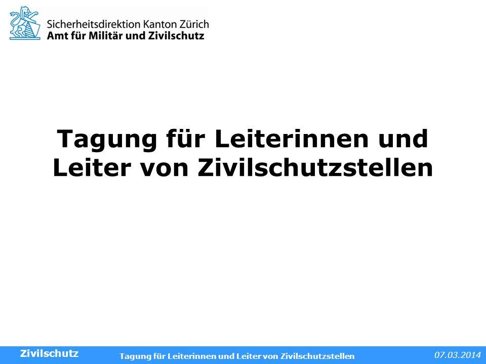 07.03.2014 Tagung für Leiterinnen und Leiter von Zivilschutzstellen Kontakte Gemeindesupport: Werner Balmer Chef Einsatz Zivilschutz Einsatz / Gemeindesupport Tel.