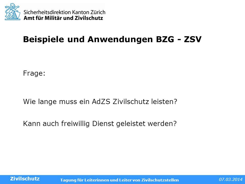 07.03.2014 Tagung für Leiterinnen und Leiter von Zivilschutzstellen Beispiele und Anwendungen BZG - ZSV Frage: Wie lange muss ein AdZS Zivilschutz lei