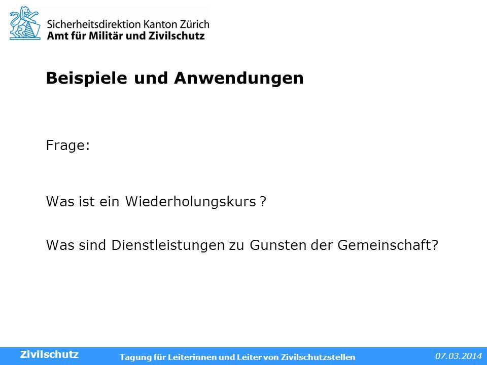 07.03.2014 Tagung für Leiterinnen und Leiter von Zivilschutzstellen Beispiele und Anwendungen Frage: Was ist ein Wiederholungskurs ? Was sind Dienstle