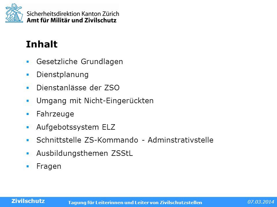 07.03.2014 Tagung für Leiterinnen und Leiter von Zivilschutzstellen Inhalt Gesetzliche Grundlagen Dienstplanung Dienstanlässe der ZSO Umgang mit Nicht