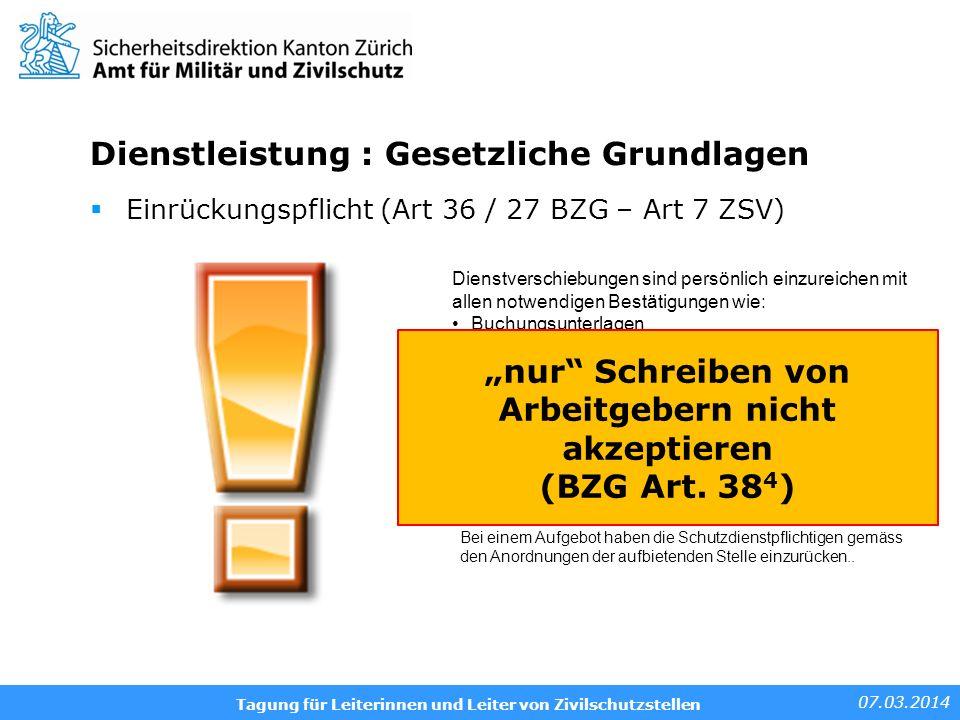 07.03.2014 Tagung für Leiterinnen und Leiter von Zivilschutzstellen Dienstleistung : Gesetzliche Grundlagen Zivilschutz Einrückungspflicht (Art 36 / 2