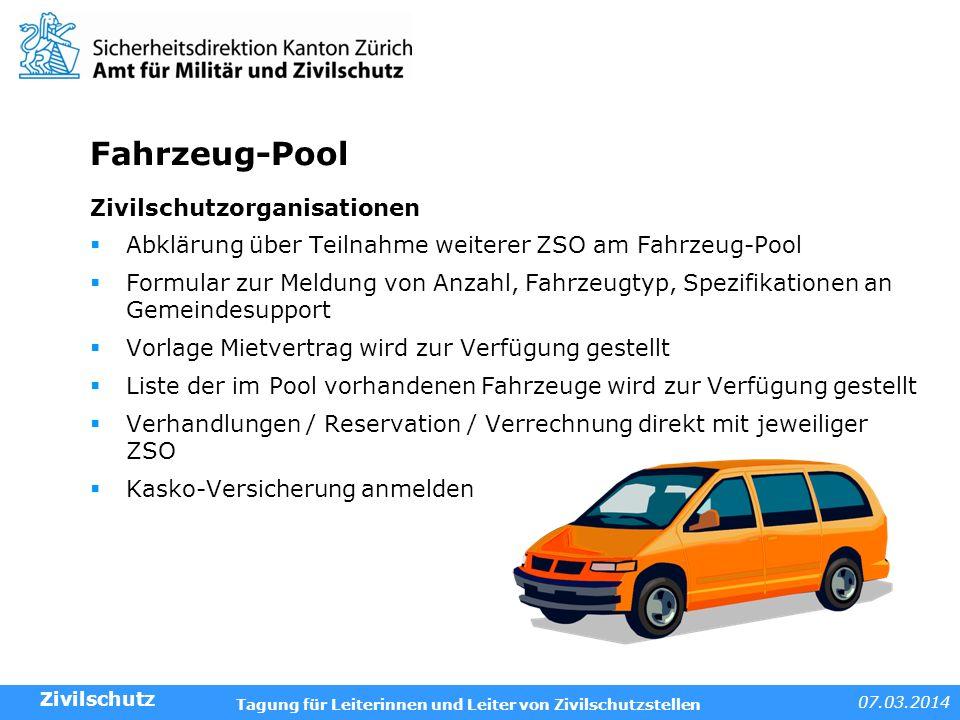 07.03.2014 Tagung für Leiterinnen und Leiter von Zivilschutzstellen Fahrzeug-Pool Zivilschutzorganisationen Abklärung über Teilnahme weiterer ZSO am F