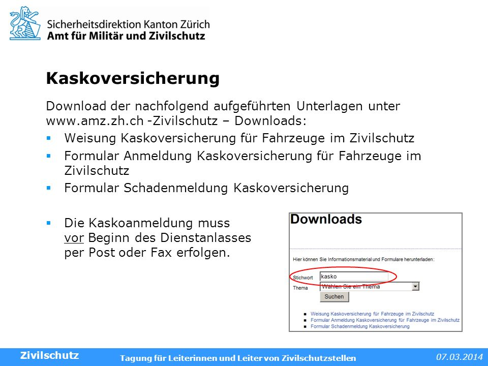 07.03.2014 Tagung für Leiterinnen und Leiter von Zivilschutzstellen Kaskoversicherung Download der nachfolgend aufgeführten Unterlagen unter www.amz.z