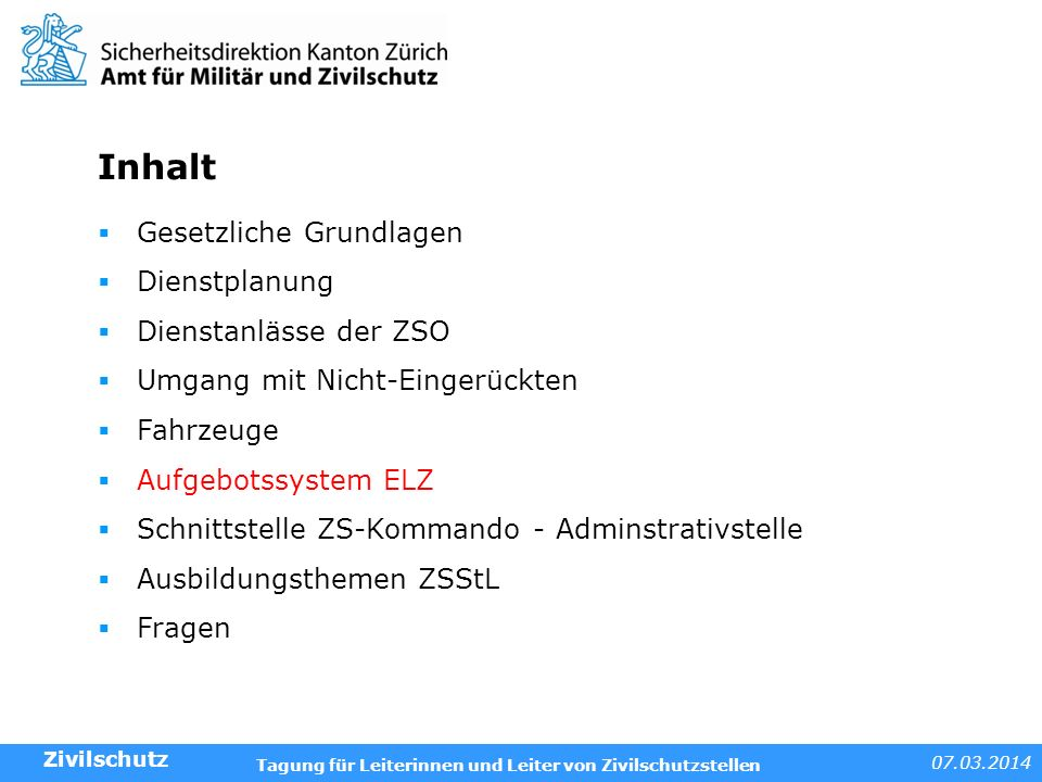07.03.2014 Tagung für Leiterinnen und Leiter von Zivilschutzstellen Inhalt Zivilschutz Gesetzliche Grundlagen Dienstplanung Dienstanlässe der ZSO Umga
