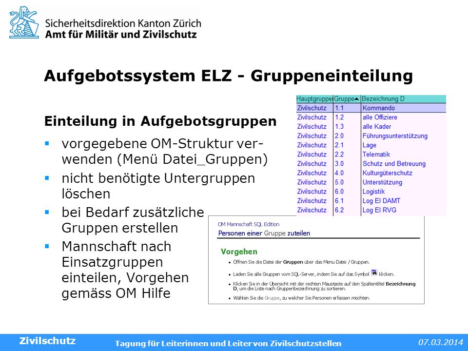 07.03.2014 Tagung für Leiterinnen und Leiter von Zivilschutzstellen Aufgebotssystem ELZ - Gruppeneinteilung Einteilung in Aufgebotsgruppen vorgegebene