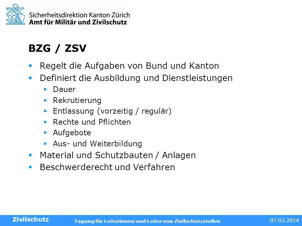 07.03.2014 Tagung für Leiterinnen und Leiter von Zivilschutzstellen BZG / ZSV Regelt die Aufgaben von Bund und Kanton Definiert die Ausbildung und Die