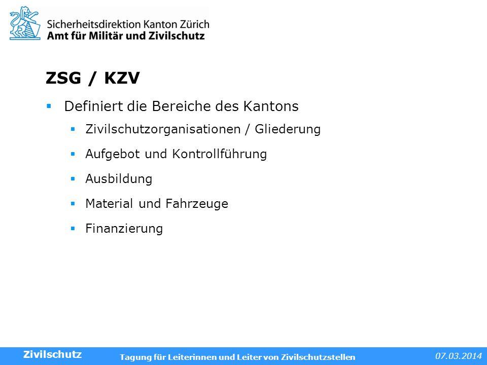 07.03.2014 Tagung für Leiterinnen und Leiter von Zivilschutzstellen ZSG / KZV Definiert die Bereiche des Kantons Zivilschutzorganisationen / Gliederun