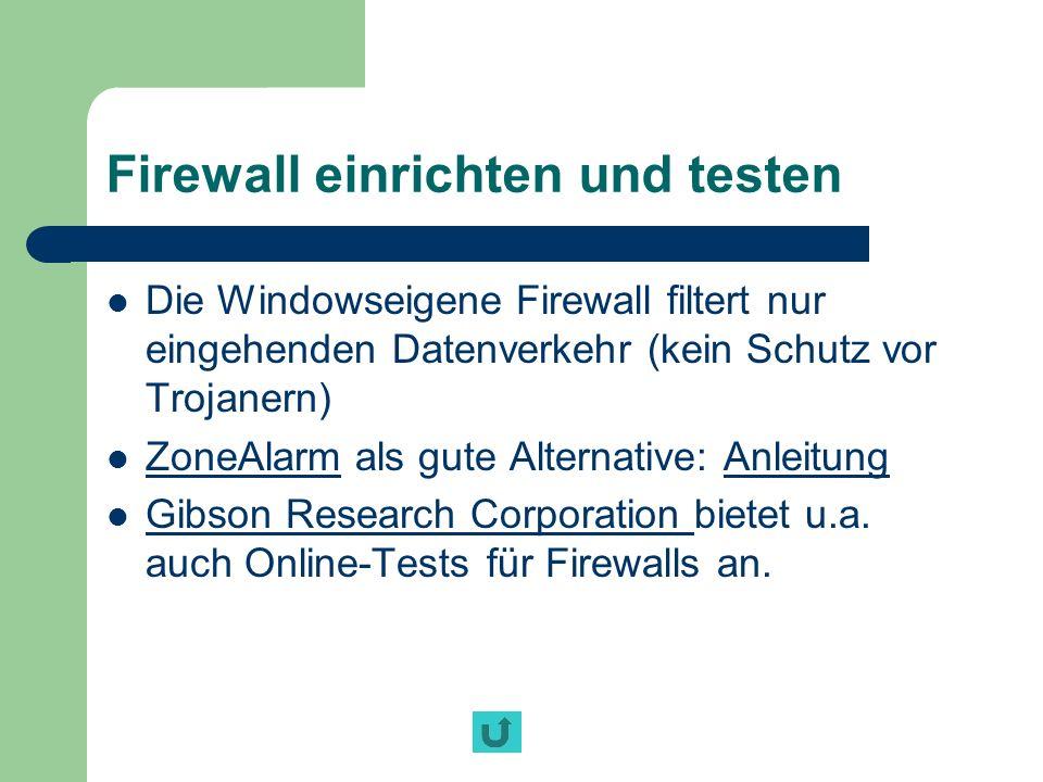 Firewall einrichten und testen Die Windowseigene Firewall filtert nur eingehenden Datenverkehr (kein Schutz vor Trojanern) ZoneAlarm als gute Alternat