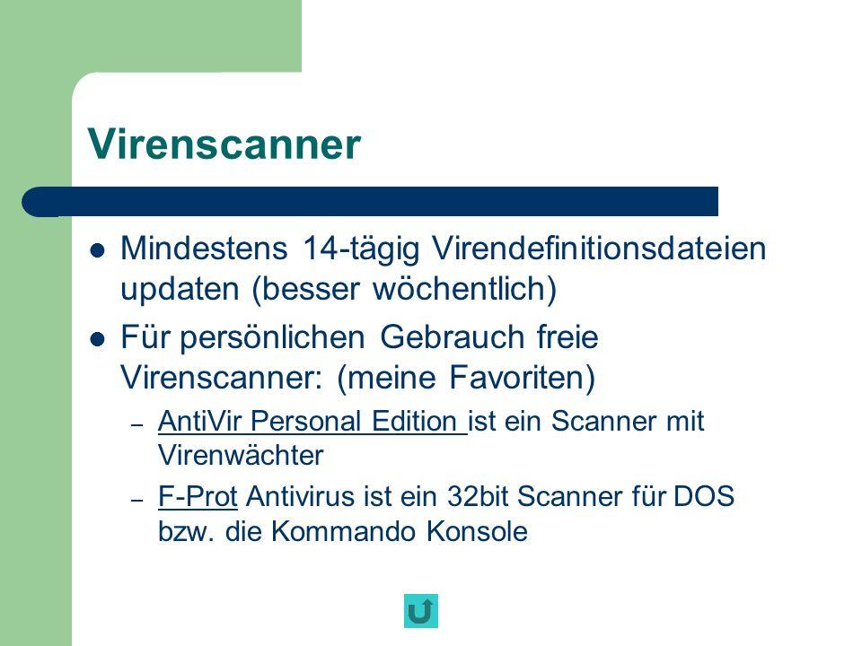 Virenscanner Mindestens 14-tägig Virendefinitionsdateien updaten (besser wöchentlich) Für persönlichen Gebrauch freie Virenscanner: (meine Favoriten)