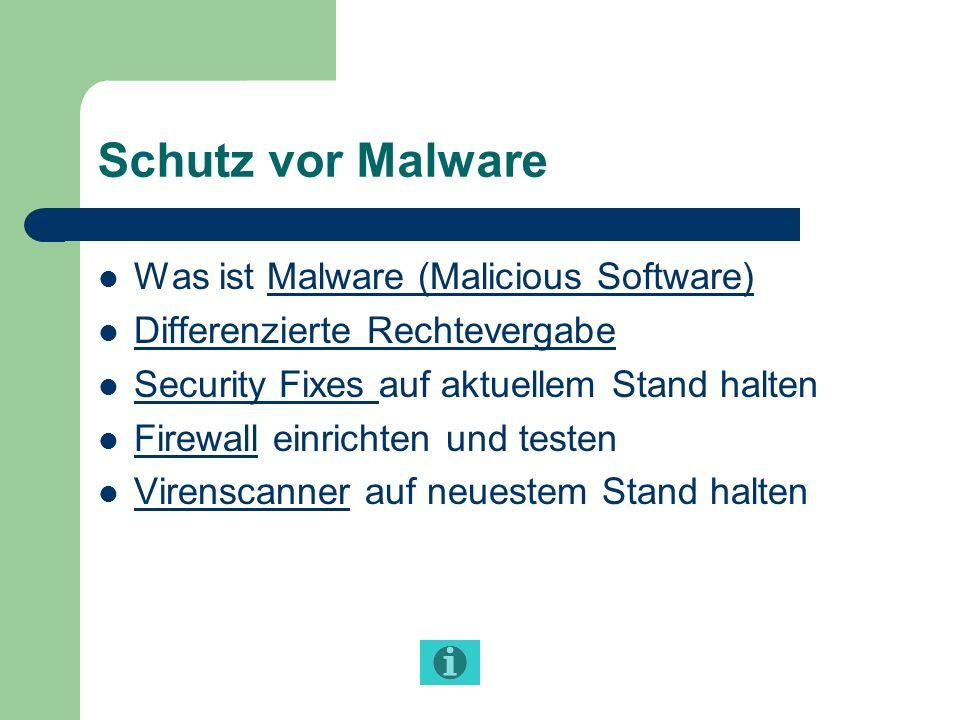 Schutz vor Malware Was ist Malware (Malicious Software)Malware (Malicious Software) Differenzierte Rechtevergabe Security Fixes auf aktuellem Stand ha